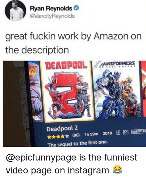 Amazon, Instagram, and Memes: Ryan Reynolds  @VancityReynolds  great fuckin work by Amazon on  the description  AANSFORMERS  Deadpool 2  ★★★★★ (86) 1h59m 2018 圓回|sumus  The sequel to the first one. @epicfunnypage is the funniest video page on instagram 😂