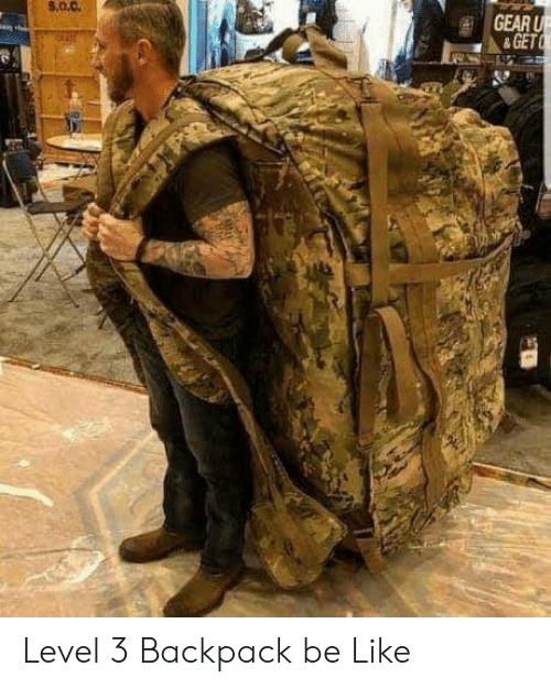 Be Like, Level 3, and Gear: s.0.0.  GEAR  & GET Level 3 Backpack be Like