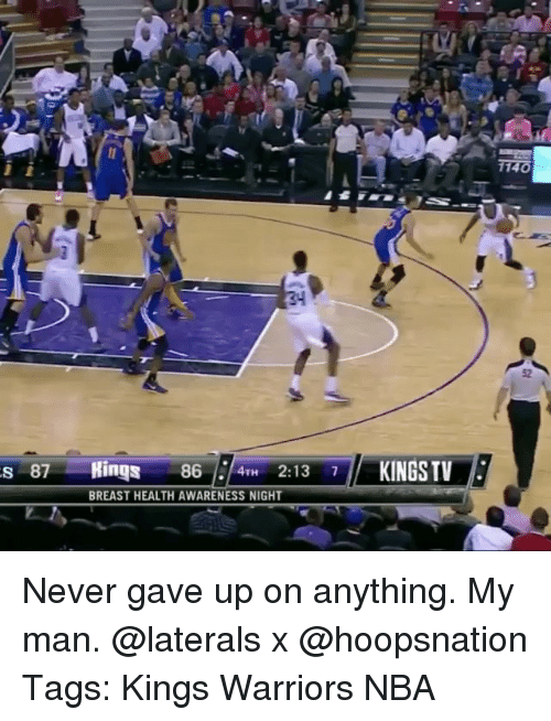 Breastes: s 87 Rings 86 4TH 2:13 7  BREAST HEALTH AWARENESS NIGHT  KINGS TV Never gave up on anything. My man. @laterals x @hoopsnation Tags: Kings Warriors NBA