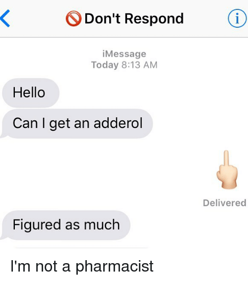 Hello, Relationships, and Texting: S Don't Respond  Message  Today 8:13 AM  Hello  Can I get an adderol  Figured as much  Delivered I'm not a pharmacist