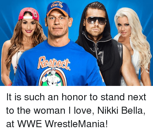 Love, World Wrestling Entertainment, and Wrestlemania: s)  k It is such an honor to stand next to the woman I love, Nikki Bella, at WWE WrestleMania!