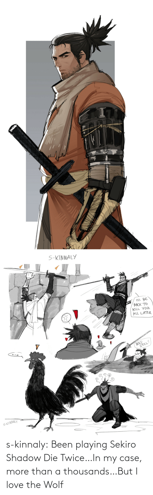 shadow: s-kinnaly:  Been playing Sekiro Shadow Die Twice…In my case, more than a thousands…But I love the Wolf