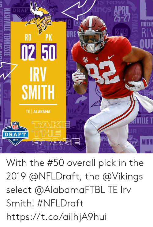 the vikings: S NOW  APRIL  25-27  Z DRAF  2019  missi  BAMA  URE  미-  RDPK  -0250  IRV  SMITH  FT  TE| ALABAMA  NE  DRAFT  NFL  2019  MINNI  F T  19  ISHING With the #50 overall pick in the 2019 @NFLDraft, the @Vikings select @AlabamaFTBL TE Irv Smith! #NFLDraft https://t.co/aiIhjA9hui