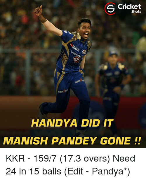 Ken, Memes, and 🤖: S Shots  KEN  HANDYA DID IT  MANISH PANDEY GONE KKR - 159/7 (17.3 overs) Need 24 in 15 balls (Edit - Pandya*)