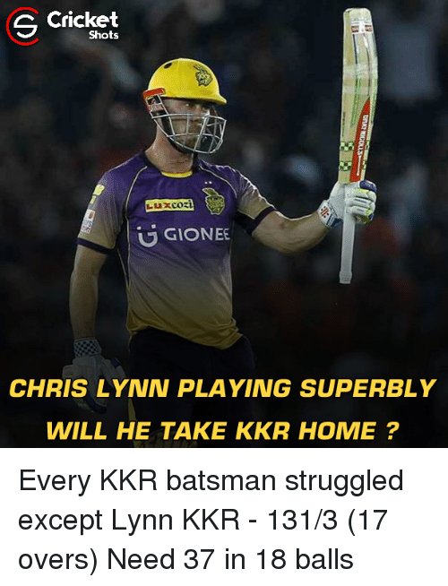 Memes, Home, and 🤖: S Shots  Luxcozi  U GIONEE  CHRIS LYNN PLAYING SUPERBLY  WILL HE TAKE KKR HOME Every KKR batsman struggled except Lynn KKR - 131/3 (17 overs) Need 37 in 18 balls