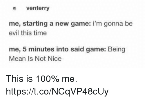 Anaconda, Video Games, and Game: s venterry  me, starting a new game: i'm gonna be  evil this time  me, 5 minutes into said game: Being  Mean Is Not Nice This is 100% me. https://t.co/NCqVP48cUy