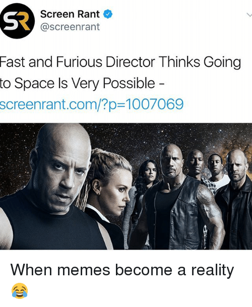 fastly: S2  Screen Rant  @screenrant  Fast  and Furious Director Thinks Going  to Space ls Very Possible  screenrant.com/?p=1007069 When memes become a reality 😂