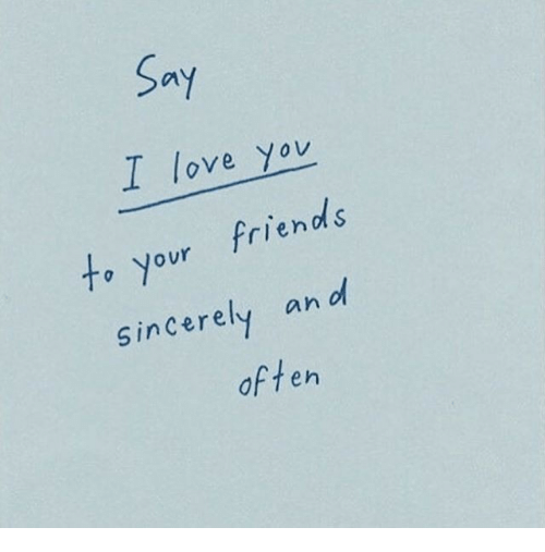 An L: Sa  I love you  to your friends  Sincerely an l  d s  often
