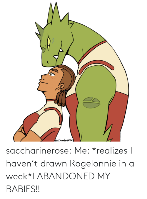 Tumblr, Blog, and Haven: Saccharinerose saccharinerose:    Me: *realizes I haven't drawn Rogelonnie in a week*I ABANDONED MY BABIES!!