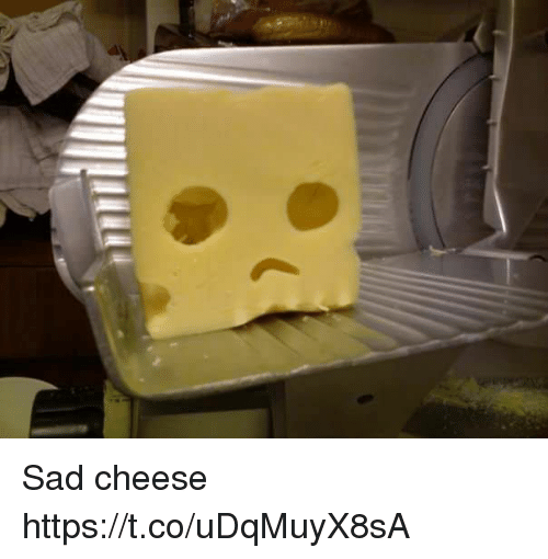 Sad, Faces-In-Things, and Cheese: Sad cheese https://t.co/uDqMuyX8sA
