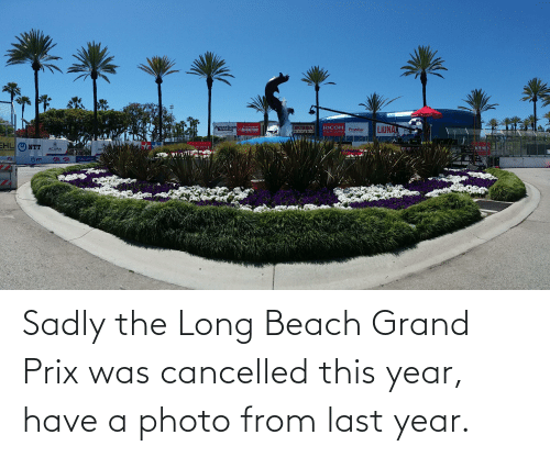 sadly: Sadly the Long Beach Grand Prix was cancelled this year, have a photo from last year.