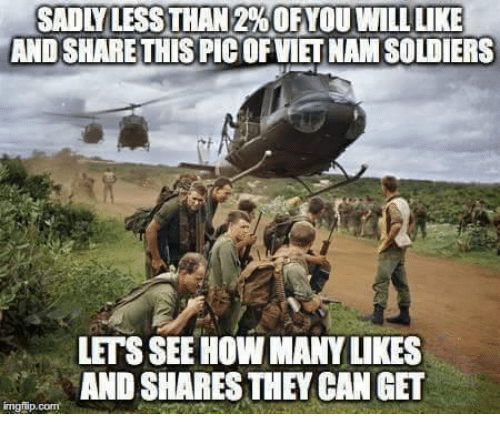 Memes, Soldiers, and 🤖: SADLYLESSTHAN 2%0F YOU WILLLIKE  AND SHARE THIS PIC OF VIET NAM SOLDIERS  LETS SEE HOW MANY LIKES  AND SHARES THEY CAN GET  ingfip.com