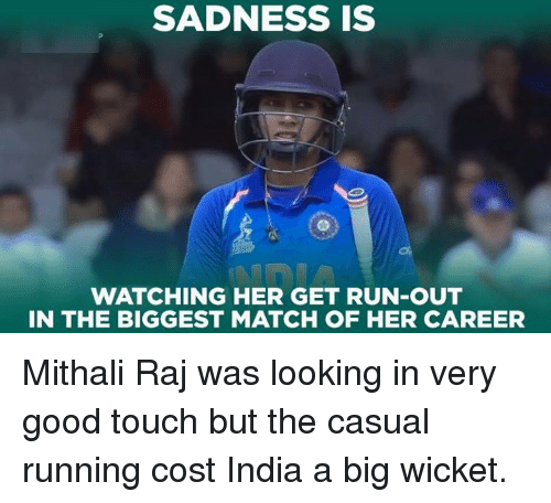 Casuals: SADNESS IS  WATCHING HER GET RUN-OUT  IN THE BIGGEST MATCH OF HER CAREER Mithali Raj was looking in very good touch but the casual running cost India a big wicket.