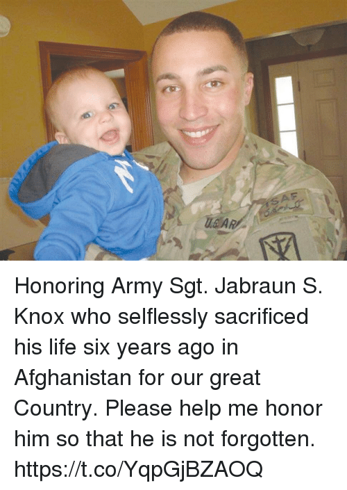 Life, Memes, and Army: SAF Honoring Army Sgt. Jabraun S. Knox who selflessly sacrificed his life six years ago in Afghanistan for our great Country. Please help me honor him so that he is not forgotten. https://t.co/YqpGjBZAOQ