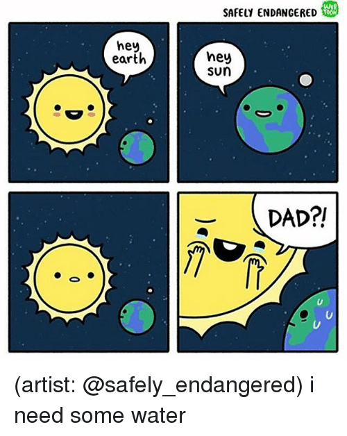 Dad, Memes, and Earth: SAFELY ENDANGERED  hey  earth  hey  sun  DAD?! (artist: @safely_endangered) i need some water