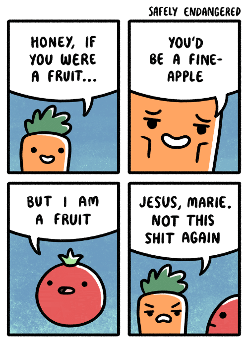 Jesus, Shit, and Honey: SAFELY ENDANGERED  HONEY, IF  YOU WERE  A FRUIT.  YOU'D  вE A FINE-  АPPLE  BUT I AM  A FRUIT  JESUS, MARIE.  NOT THIS  SHIT AGAIN  pL