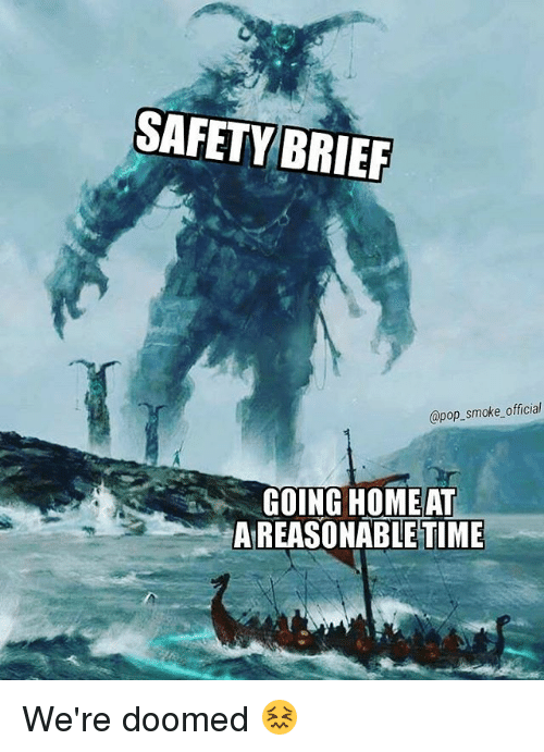 Memes, Pop, and Time: SAFETY BRIER  @pop_smoke official  GOING HOMEAT  A REASONABLE TIME We're doomed 😖