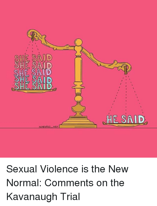 Target, Ford, and Http: SAID  AIB  SHE SAD  SHE SAID  SHE SAID  HE SAID Sexual Violence is the New Normal: Comments on the Kavanaugh Trial