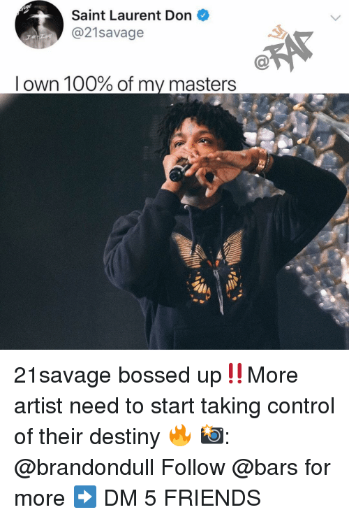 Anaconda, Destiny, and Friends: Saint Laurent Don  21savage  I own 100% of my masters 21savage bossed up‼️More artist need to start taking control of their destiny 🔥 📸: @brandondull Follow @bars for more ➡️ DM 5 FRIENDS