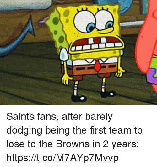 New Orleans Saints, Sports, and Browns: Saints fans, after barely dodging being the first team to lose to the Browns in 2 years: https://t.co/M7AYp7Mvvp