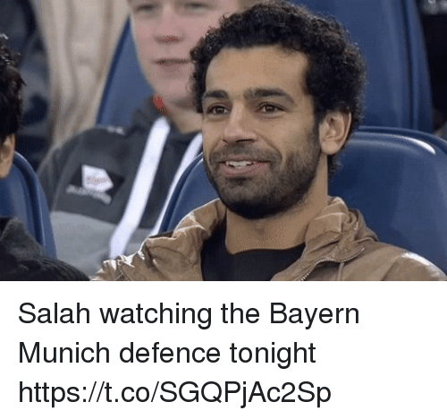 salah: Salah watching the Bayern Munich defence tonight  https://t.co/SGQPjAc2Sp
