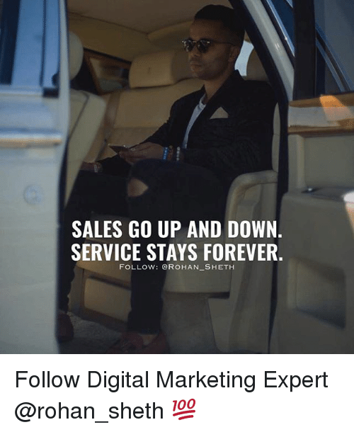 Memes, Forever, and 🤖: SALES GO UP AND DOWN.  SERVICE STAYS FOREVER.  FOLLOw: @RoHAN SHETH Follow Digital Marketing Expert @rohan_sheth 💯