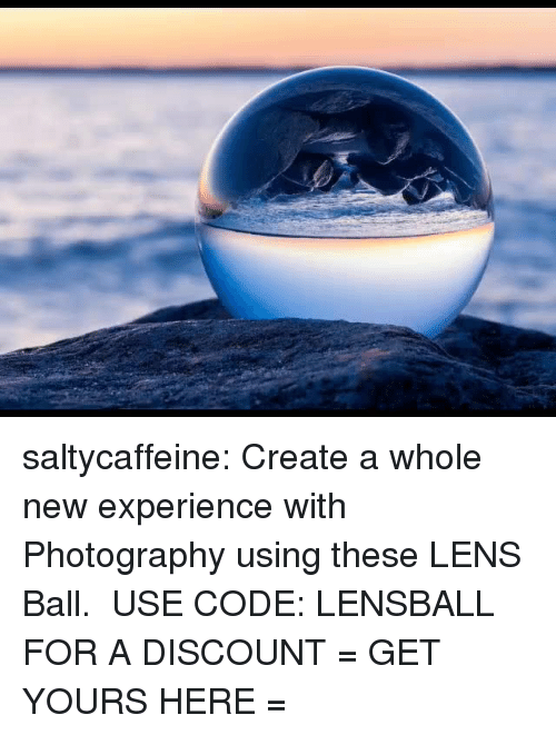 Tumblr, Blog, and Http: saltycaffeine: Create a whole new experience with Photography using these LENS Ball. USE CODE: LENSBALL FOR A DISCOUNT = GET YOURS HERE =