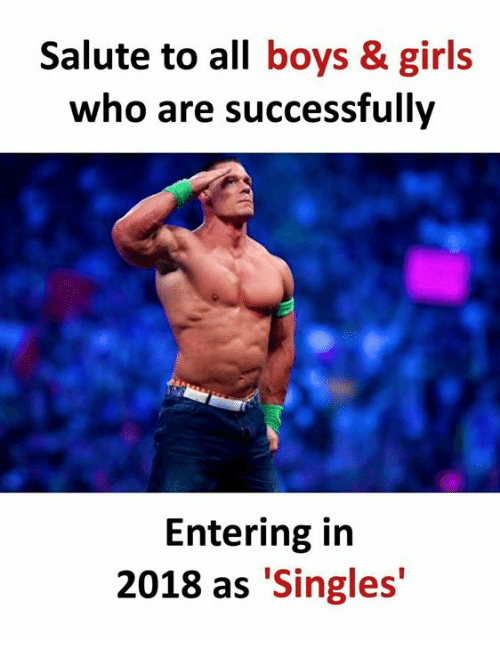 Girls, Memes, and Singles: Salute to all boys & girls  who are successfullv  Entering in  2018 as 'Singles'