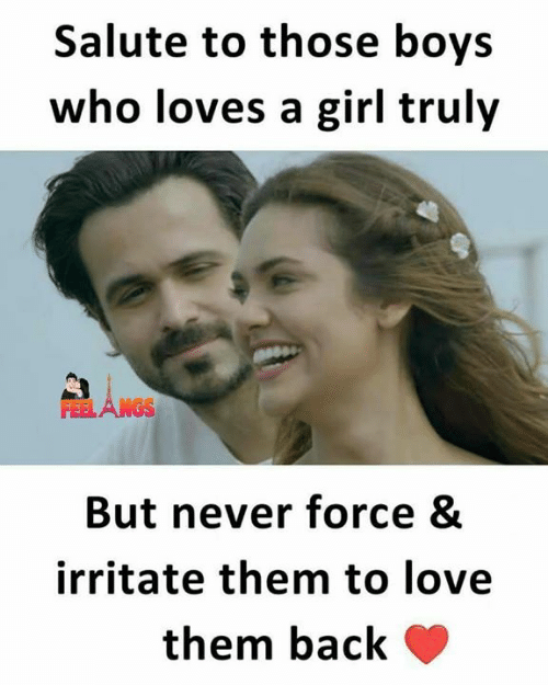 Love, Memes, and Girl: Salute to those boys  who loves a girl truly  FEELANGS  But never force &  irritate them to love  them back