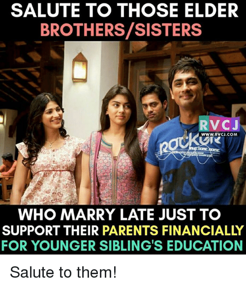 brothers sisters: SALUTE TO THOSE ELDER  BROTHERS/SISTERS  RV CJ  WWW. RVCJ.COM  WHO MARRY LATE JUST TO  SUPPORT THEIR PARENTS FINANCIALLY  FOR YOUNGER SIBLINGS EDUCATION Salute to them!