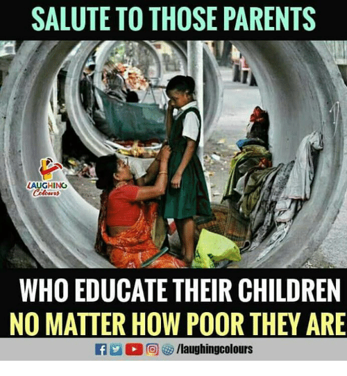 Children, Parents, and Indianpeoplefacebook: SALUTE TO THOSE PARENTS  LAUGHING  WHO EDUCATE THEIR CHILDREN  NO MATTER HOW POOR THEY ARE