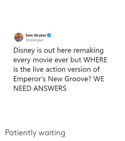 Disney, Emperor's New Groove, and Live: Sam Stryker  @sbstryker  Disney is out here remaking  every movie ever but WHERE  is the live action version of  Emperor's New Groove? WE  NEED ANSWERS Patiently waiting