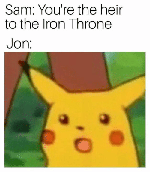 Game of Thrones, Iron, and Sam: Sam: You're the heir  to the Iron Throne  Jon: