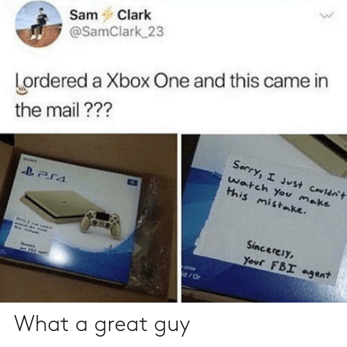 Fbi, Xbox One, and Xbox: SamClark  @SamClark 23  Lordered a Xbox One and this came in  the mail???  watch You make  this mistake.  Sincerey,  Your FBI agent What a great guy