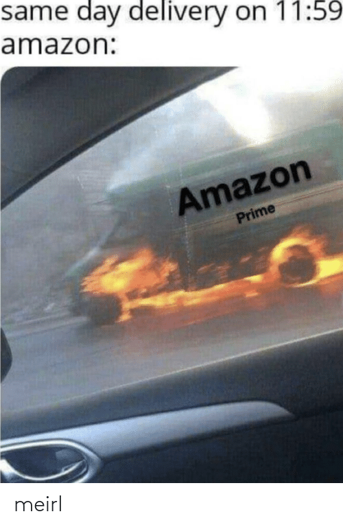 Amazon, Amazon Prime, and MeIRL: same day delivery on 11:59  amazon:  Amazon  Prime meirl