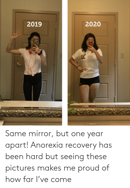 recovery: Same mirror, but one year apart! Anorexia recovery has been hard but seeing these pictures makes me proud of how far I've come