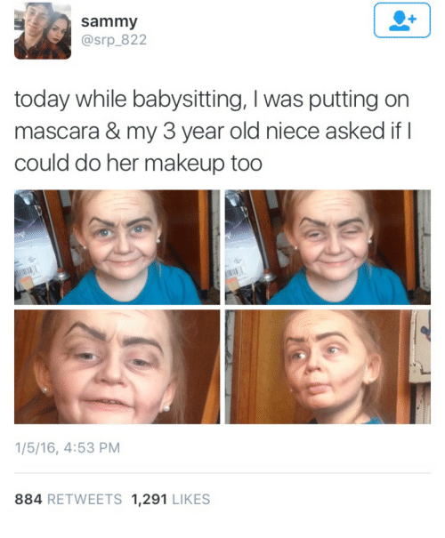 Makeup, Today, and Old: sammy  @srp_822  today while babysitting, I was putting orn  mascara & my 3 year old niece asked if I  could do her makeup too  1/5/16, 4:53 PM  884 RETWEETS 1,291 LIKES