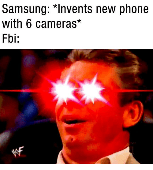 "Fbi, Phone, and Samsung: Samsung: ""Invents new phone  with 6 cameras*  Fbi:"
