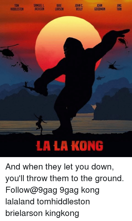 Memes, 🤖, and Down: SAMUEL L.  JOHN  JOHN C.  HIOOLESTON JACKSON  GOOOMAN  LARSON  LA LA KONG  JING  TIAN And when they let you down, you'll throw them to the ground. Follow@9gag 9gag kong lalaland tomhiddleston brielarson kingkong
