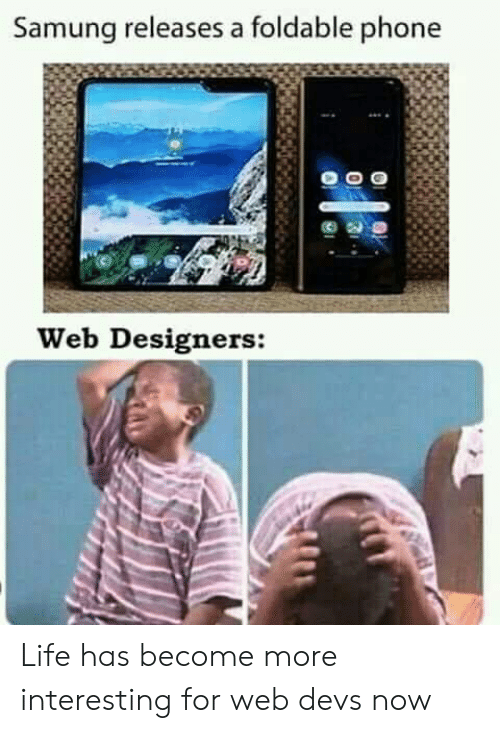 Life, Phone, and Web: Samung releases a foldable phone  Web Designers:  3 Life has become more interesting for web devs now