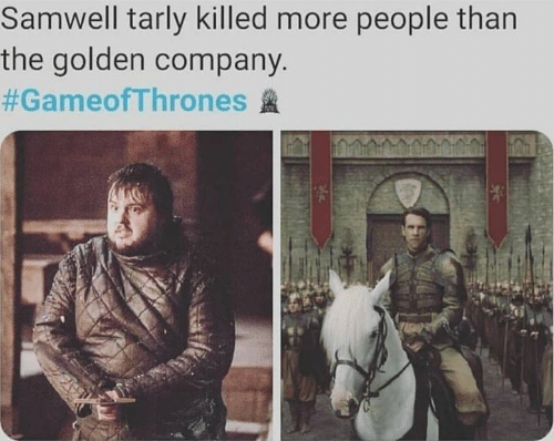 Game of Thrones, Samwell Tarly, and Gameofthrones: Samwell tarly killed more people than  the golden company.