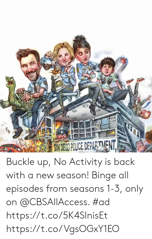 Police, Buckle, and Back: SAN DEAO POLICE DEPARETMENTY Buckle up, No Activity is back with a new season! Binge all episodes from seasons 1-3, only on @CBSAllAccess. #ad https://t.co/5K4SlnisEt https://t.co/VgsOGxY1EO