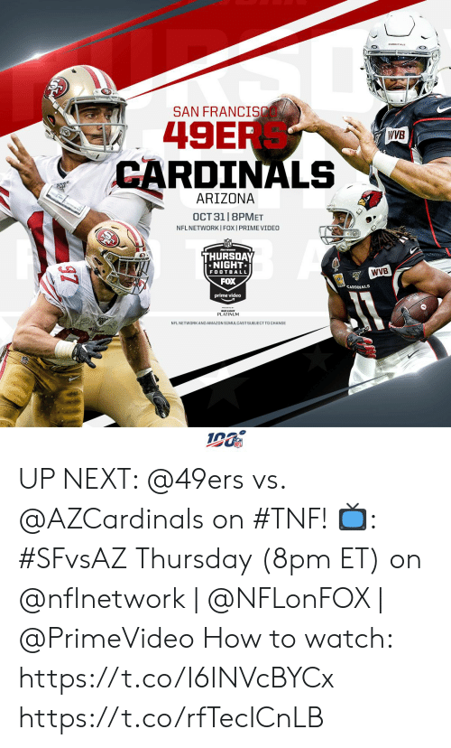 Arizona: SAN FRANCI  49ER  CARDINALS  WVB  ARIZONA  OCT 31 |8PMET  NFL NETWORKI FOX I PRIME VIDEO  THURSDAY  NIGHT  WVB  FOOTBALL  FOX  CARDINALS  prime video  PLATINUM  NFL NETWORKAND AMAZON SIMULCASTSUBJECT TO CHANGE UP NEXT: @49ers vs. @AZCardinals on #TNF!  📺: #SFvsAZ Thursday (8pm ET) on @nflnetwork | @NFLonFOX | @PrimeVideo   How to watch: https://t.co/I6INVcBYCx https://t.co/rfTecICnLB