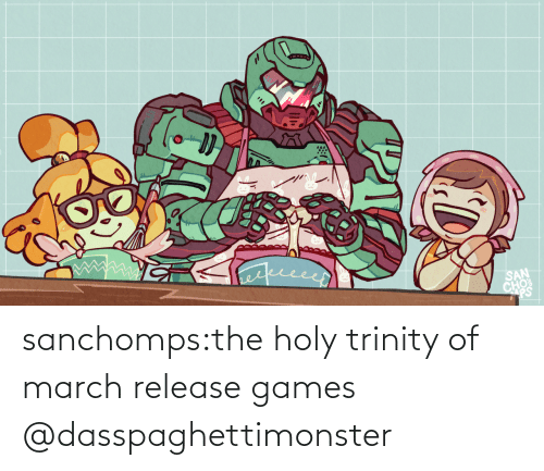 march: sanchomps:the holy trinity of march release games   @dasspaghettimonster