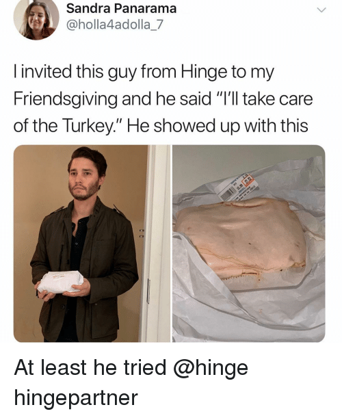 "Funny, Turkey, and Take Care: Sandra Panarama  @holla4adolla_7  l invited this guy from Hinge to my  Friendsgivi  of the Turkey."" He showed up with this  ing and he said ""'ll take care At least he tried @hinge hingepartner"