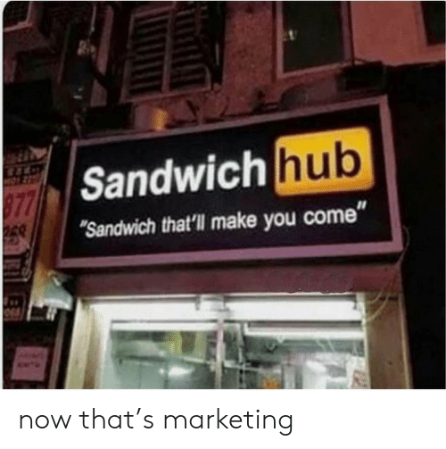 """Marketing, Sandwich, and Make: Sandwich  Sandwich that'll make you come"""" now that's marketing"""