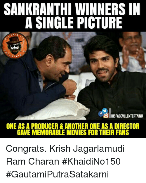 Another One, Another One, and Memes: SANKRANTHI WINNERS IN  A SINGLE PICTURE  PAGE  RTA  OIDISPAGEVLLENTERTAINU  ONE AS A PRODUCER&ANOTHER ONE ASA DIRECTOR  GAVE MEMORABLE MOVIES FOR THEIR FANS Congrats. Krish Jagarlamudi Ram Charan  #KhaidiNo150 #GautamiPutraSatakarni