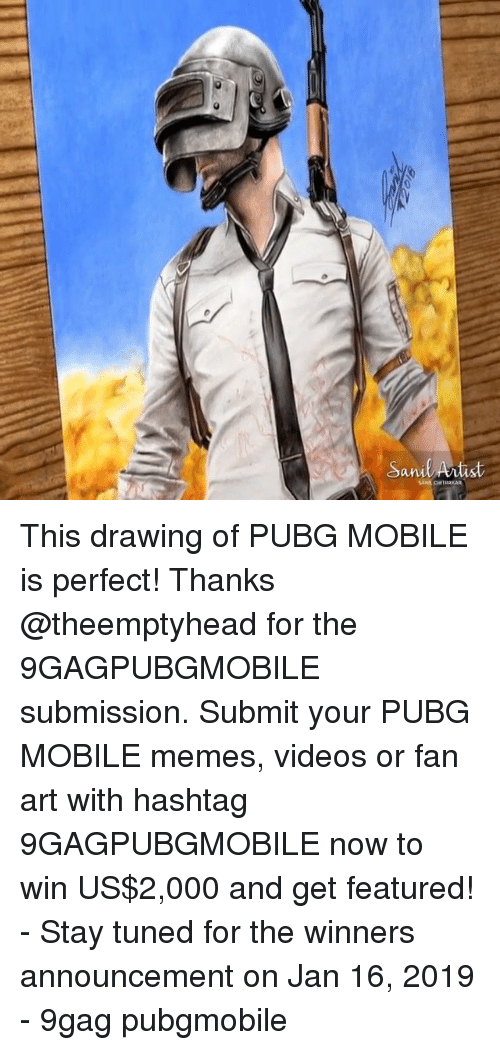 stay tuned: Sanl Anist This drawing of PUBG MOBILE is perfect! Thanks @theemptyhead for the 9GAGPUBGMOBILE submission. Submit your PUBG MOBILE memes, videos or fan art with hashtag 9GAGPUBGMOBILE now to win US$2,000 and get featured! - Stay tuned for the winners announcement on Jan 16, 2019 - 9gag pubgmobile