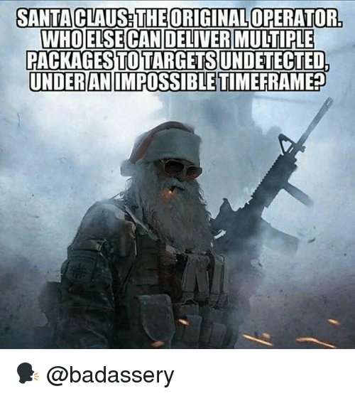 Memes, Santa Claus, and Santa: SANTA CLAUS THE ORIGINAL OPERATOR.  WHOELSECAN DELIVER MULTIPLE  PACKAGES TOTARGETS  UNDETECTED  UNDERANIMPOSSIBLE TIMEFRAMER 🗣 @badassery