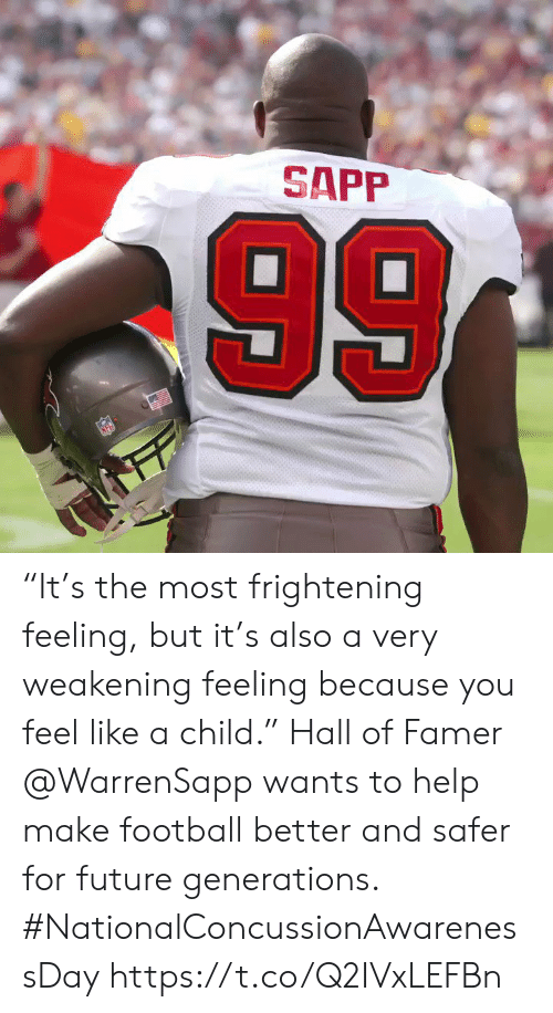 "Football, Future, and Memes: SAPP  99 ""It's the most frightening feeling, but it's also a very weakening feeling because you feel like a child.""   Hall of Famer @WarrenSapp wants to help make football better and safer for future generations. #NationalConcussionAwarenessDay https://t.co/Q2IVxLEFBn"